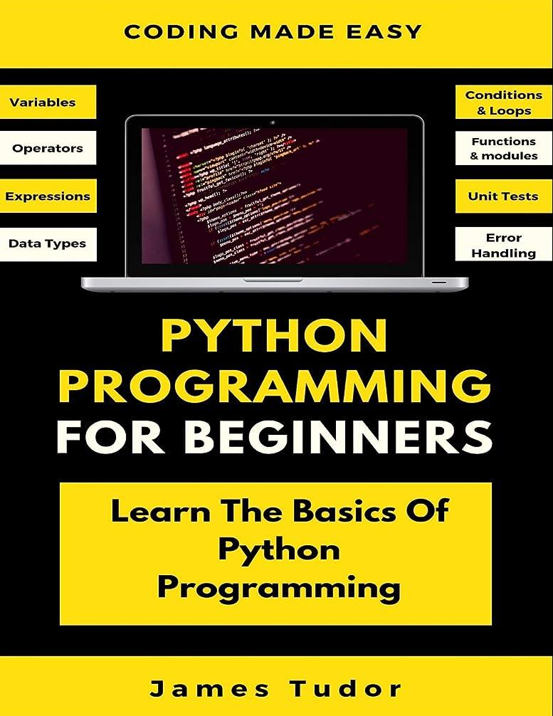 スキムパラダイス不足Python Programming For Beginners: Learn The Basics Of Python Programming (Python Crash Course, Programming for Dummies)