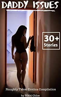 Daddy Issues: Naughty Taboo Erotica Compilation (30+ Stories)