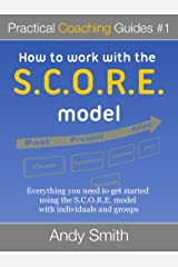 How To Work With The SCORE Model (Practical Coaching Guides Book 1) Kindle Edition