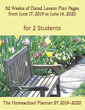 The Homeschool Planner SY 2019-2020 for 2 Students: 52 Weeks of Dated Lesson Plan Pages from June 17, 2019 to June 14, 2020