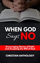 When God Says No: Encouraging Stories of Faith and Accepting the Will of God