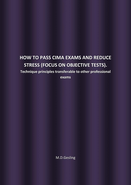 と組む湿ったシーンHOW TO PASS CIMA EXAMS AND REDUCE STRESS (FOCUS ON OBJECTIVE TESTS).: Technique principles transferable to other professional exams (English Edition)