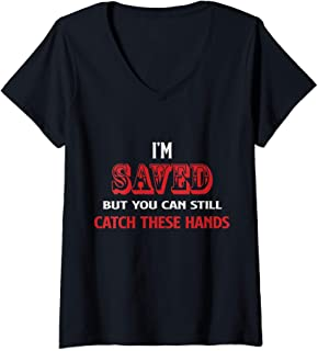Womens I'm Saved But You Can Still Catch These Hands V-Neck T-Shirt