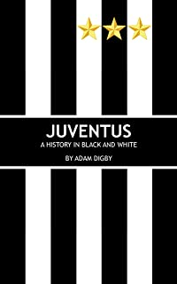 Juventus: A History in Black and White (English Edition)