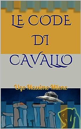 LE CODE DI CAVALLO La Terra Cava: U g o Massimo M i l o n e
