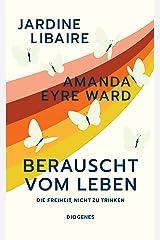 Berauscht vom Leben: Die Freiheit, nicht zu trinken (German Edition) Kindle Edition