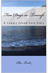 Five Days in Tenerife: A Canary Island Love Story Kindle Edition