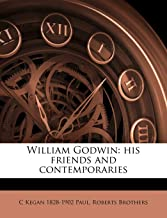 William Godwin: His Friends and Contemporaries Volume 1