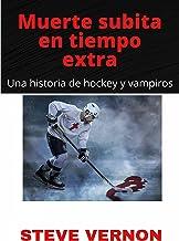 Muerte subita en tiempo extra: Una historia de hockey y vampiros (Spanish Edition)