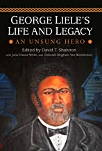 George Liele's Life and Legacy: An Unsung Hero (The James N. Griffith Endowed Series in Baptist Studies) (James N. Griffit...