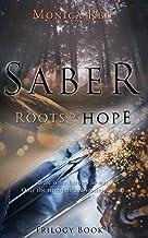 Saber: Roots of Hope, Trilogy Book 1 (Saber Trilogy (A New Adult | Military Fantasy))