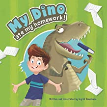 My Dino Ate My Homework!: A story about the fun of learning