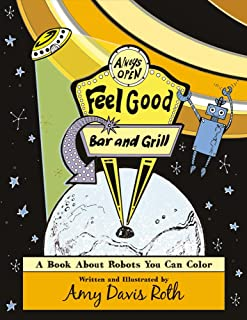 The Feel Good Bar and Grill: A Book About Robots You Can Color