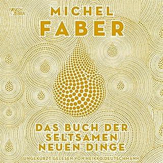 Das Buch der seltsamen neuen Dinge                   Autor:                                                                                                                                 Michel Faber                               Sprecher:                                                                                                                                 Heikko Deutschmann                      Spieldauer: 20 Std. und 59 Min.     25 Bewertungen     Gesamt 3,8