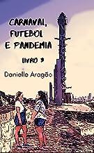 Carnaval, futebol e Pandemia - Livro 3: Livro 3