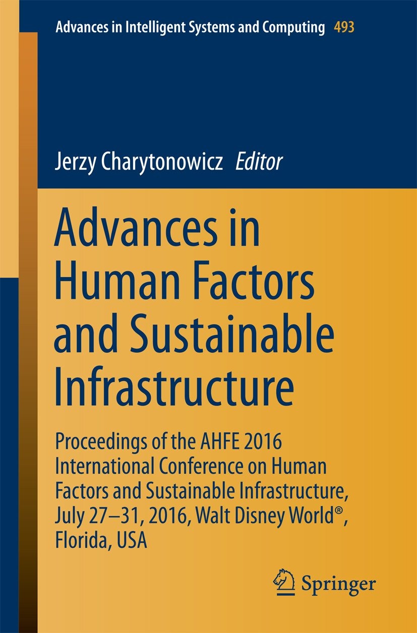 Advances in Human Factors and Sustainable Infrastructure: Proceedings of the AHFE 2016 International Conference on Human Factors and Sustainable Infrastructure, ... Intelligent Systems and Computing Book 493)
