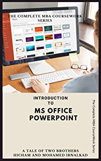 Introduction to MS Office PowerPoint (The Complete MBA CourseWork Series Book 6)