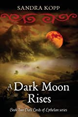 A Dark Moon Rises: Book 2 of the Dark Lords of Epthelion Paperback