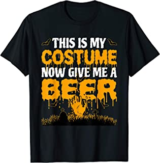 This Is My Costume Now Give Me A Beer Halloween Funny T-Shirt