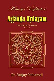 Acharya Vagbhata's Astanga Hrdayam Vol-1: The Essence of Ayurveda (Ashtanga Hridayam Series) (Volume 1)
