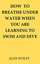 How to breathe under water when you are learning to swim and dive