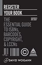 Register Your Book: The Essential Guide to ISBNs, Barcodes, Copyright, and LCCNs (Countdown to Book Launch 2)