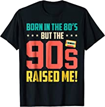 Born In The 80s But 90s Raised Me T-Shirt