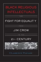 Black Religious Intellectuals: The Fight for Equality from Jim Crow to the 21st Century (Crosscurrents in African American History)