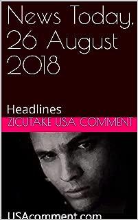 News Today, 26 August 2018: Headlines