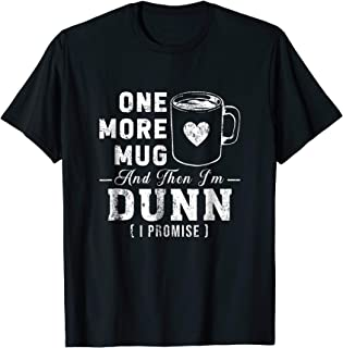 One More Mug And Then I'm Dunn TShirt
