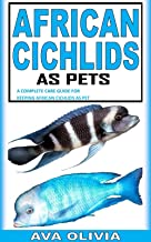 AFRICAN CICHLIDS AS PET: A Complete Care Guide for Keeping African Cichlids as Pet