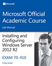 70-410 Installing & Configuring Windows Server 2012 R2 Lab Manual (Microsoft Official Academic Course Series)