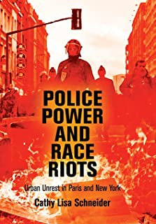 Police Power and Race Riots: Urban Unrest in Paris and New York (The City in the Twenty-First Century)