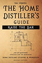Raise the Bar - The Home Distiller's Guide: Home distilling - How to make moonshine, vodka, whiskey, rum, tequila … And DIY Bartender: Cocktails for the Homemade Mixologist