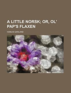 A Little Norsk; Or, Ol' Pap's Flaxen