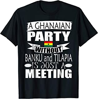 Storecastle: Ghana Party Without Banku and Tilapia T-Shirt