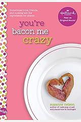 You're Bacon Me Crazy: A Wish Novel Kindle Edition