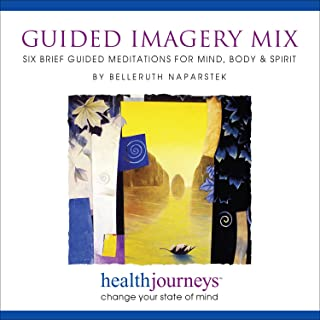 Guided Imagery Mix: Six Brief Meditations for Mind, Body & Spirit- Six Brief Relaxation Exercises for Achieving Stress Rel...