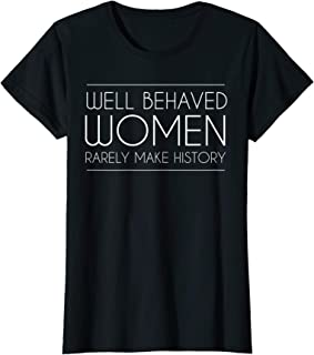 Best well behaved women rarely make history tee Reviews