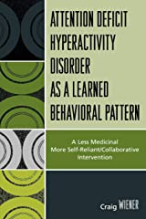 A.D.H.D. as a Learned Behavioral Pattern: A Less Medicinal More Self-Reliant/Collaborative Intervention Paperback
