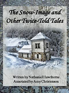 The Snow-Image and Other Twice Told Tales: Complete and Annotated