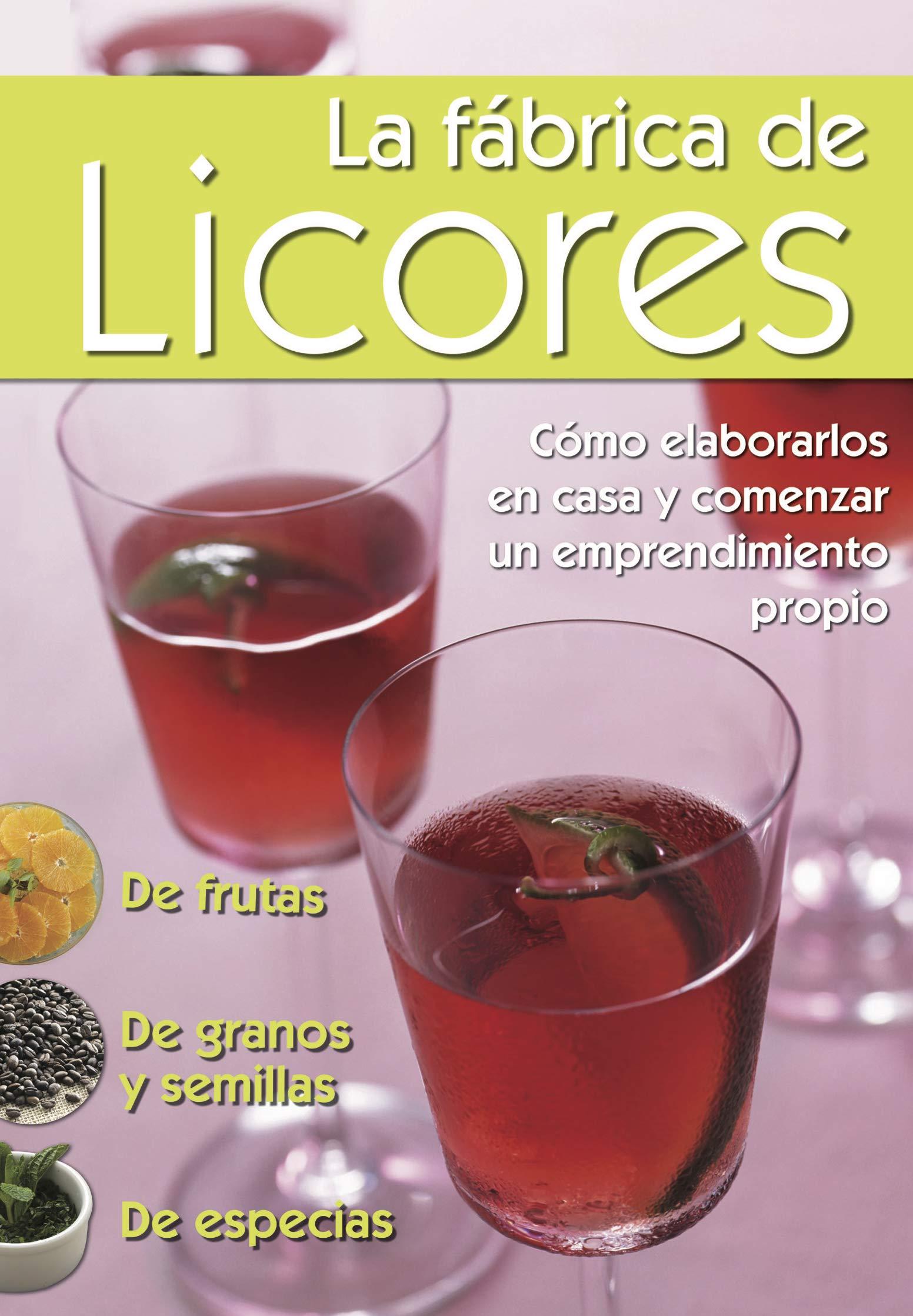 LA FÁBRICA DE LICORES: cómo elaborarlos en casa y comenzar un emprendimiento propio (Spanish Edition)