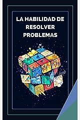 LA HABILIDAD DE RESOLVER PROBLEMAS: Aprende las habilidades y la importancia de la resolución de problemas! (EL PODER DE LA CREATIVIDAD nº 3) (Spanish Edition) Kindle Edition
