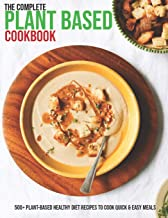 The Complete Plant Based Cookbook: 500+ Plant-Based Healthy Diet Recipes To Cook Quick & Easy Meals