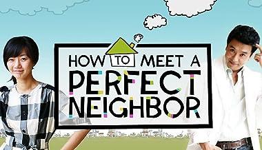 How to Meet a Perfect Neighbor - Season 1