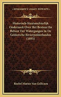 Historisch-Staatsrechterlijk Onderzoek Over Het Bestuur En Beheer Der Watergangen In De Geldersche Rivierpolderlanden (1895)