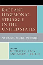 Race and Hegemonic Struggle in the United States: Pop Culture, Politics, and Protest (The Fairleigh Dickinson University Press Series in Communication Studies)