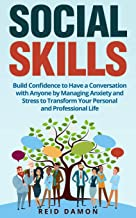 Social Skills: Build Confidence to Have a Conversation with Anyone by Managing Anxiety and Stress to Transform Your Personal and Professional Life