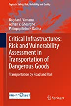 Critical Infrastructures: Risk and Vulnerability Assessment in Transportation of Dangerous Goods: Transportation by Road and Rail (Topics in Safety, Risk, Reliability and Quality Book 31)
