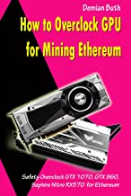 How to Overclock GPU for Mining Ethereum: Safety Overclock GTX 1070, GTX 960, Saphire Nitro RX570 for Ethereum